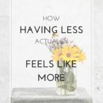 HOW-HAVING-LESS-ACTUALLY-FEELS-LIKE-MORE